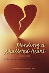 Mending A Shattered Heart: A Guide For Partners of Sex Addicts, Second Edition